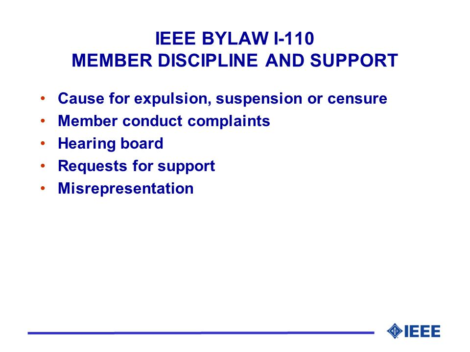 IEEE BYLAW I-110 MEMBER DISCIPLINE AND SUPPORT Cause for expulsion, suspension or censure Member conduct complaints Hearing board Requests for support Misrepresentation