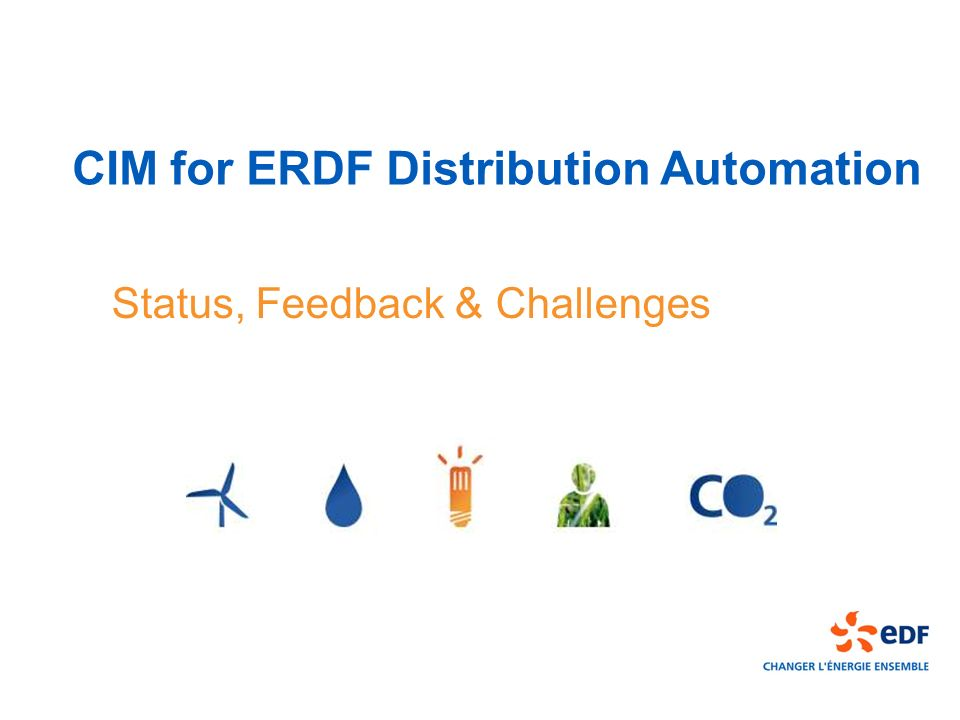 CIM for ERDF Distribution Automation Status, Feedback & Challenges
