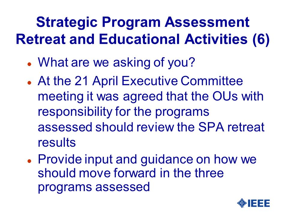 Strategic Program Assessment Retreat and Educational Activities (6) l What are we asking of you.