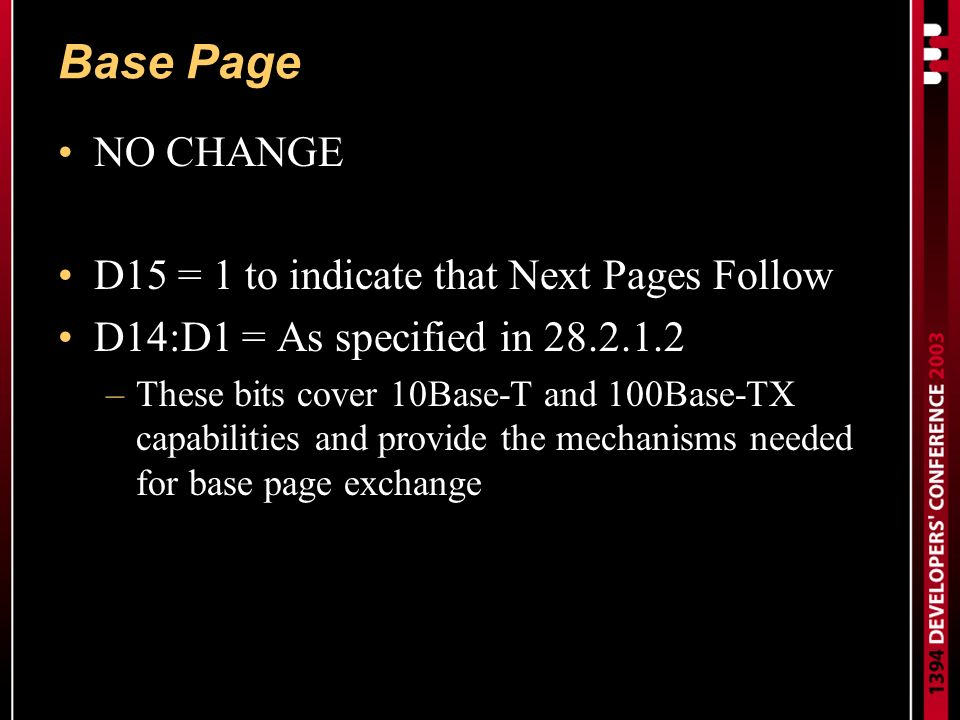 Base Page NO CHANGE D15 = 1 to indicate that Next Pages Follow D14:D1 = As specified in 28.2.1.2 –These bits cover 10Base-T and 100Base-TX capabilities and provide the mechanisms needed for base page exchange