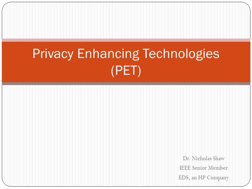 Dr. Nicholas Shaw IEEE Senior Member EDS, an HP Company Privacy Enhancing Technologies (PET)