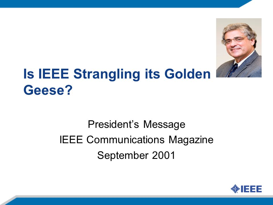 Is IEEE Strangling its Golden Geese Presidents Message IEEE Communications Magazine September 2001