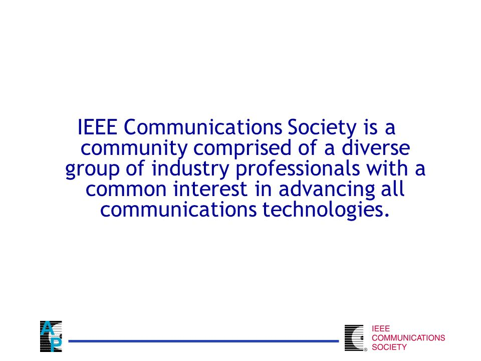IEEE Communications Society is a community comprised of a diverse group of industry professionals with a common interest in advancing all communications technologies.