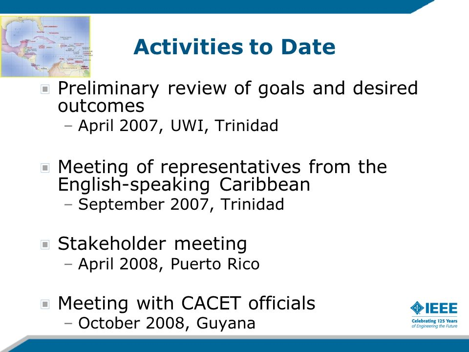 Activities to Date Preliminary review of goals and desired outcomes –April 2007, UWI, Trinidad Meeting of representatives from the English-speaking Ca