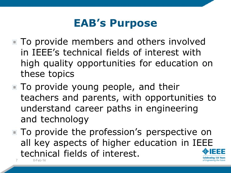 EABs Purpose To provide members and others involved in IEEEs technical fields of interest with high quality opportunities for education on these topic