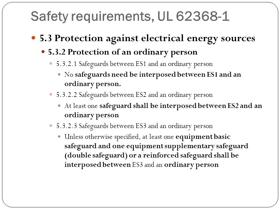 Safety requirements, UL 62368-1 5.3 Protection against electrical energy sources 5.3.2 Protection of an ordinary person 5.3.2.1 Safeguards between ES1