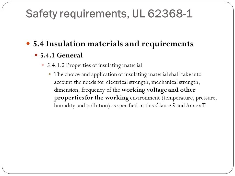 Safety requirements, UL 62368-1 5.4 Insulation materials and requirements 5.4.1 General 5.4.1.2 Properties of insulating material The choice and appli