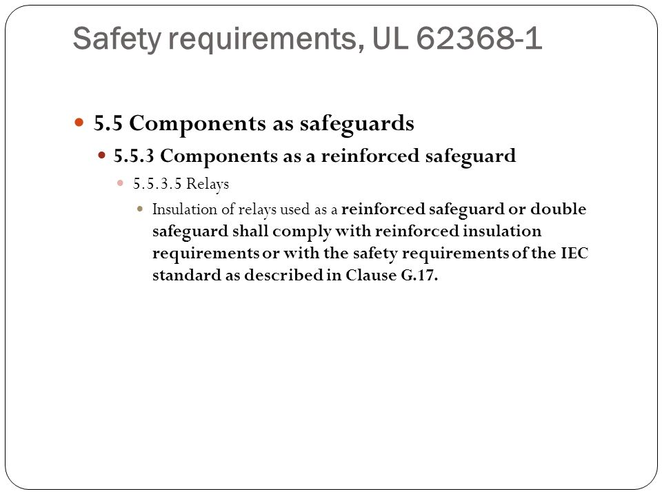 Safety requirements, UL 62368-1 5.5 Components as safeguards 5.5.3 Components as a reinforced safeguard 5.5.3.5 Relays Insulation of relays used as a