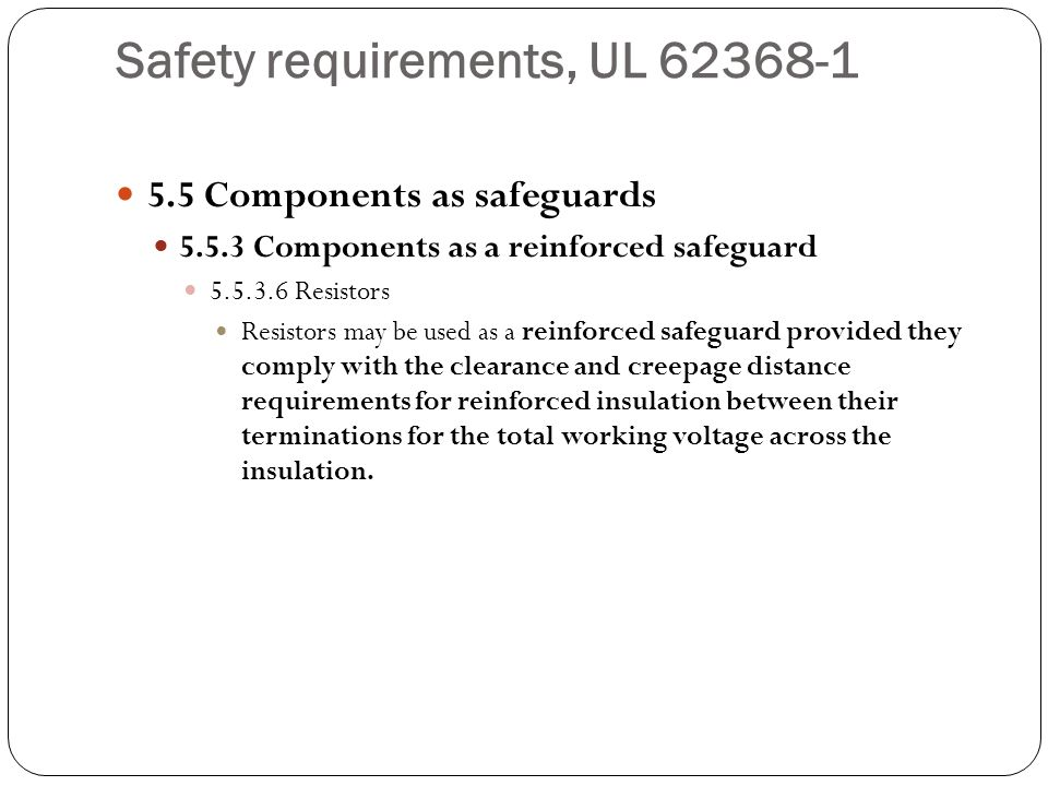 Safety requirements, UL 62368-1 5.5 Components as safeguards 5.5.3 Components as a reinforced safeguard 5.5.3.6 Resistors Resistors may be used as a r