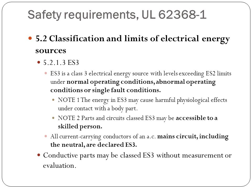 Safety requirements, UL 62368-1 5.2 Classification and limits of electrical energy sources 5.2.1.3 ES3 ES3 is a class 3 electrical energy source with