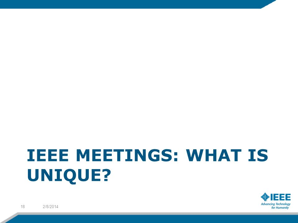 IEEE MEETINGS: WHAT IS UNIQUE 2/8/201418