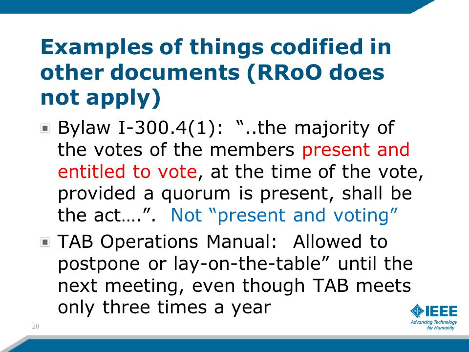 Examples of things codified in other documents (RRoO does not apply) Bylaw I-300.4(1):..the majority of the votes of the members present and entitled