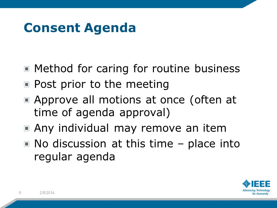 Consent Agenda Method for caring for routine business Post prior to the meeting Approve all motions at once (often at time of agenda approval) Any ind