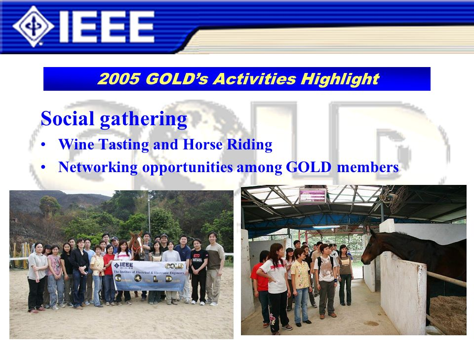 Social gathering Wine Tasting and Horse Riding Networking opportunities among GOLD members 2005 GOLDs Activities Highlight