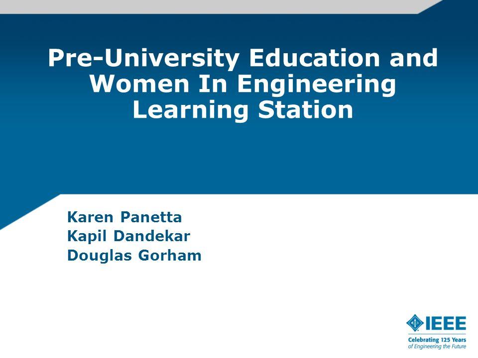 Pre-University Education and Women In Engineering Learning Station Karen Panetta Kapil Dandekar Douglas Gorham