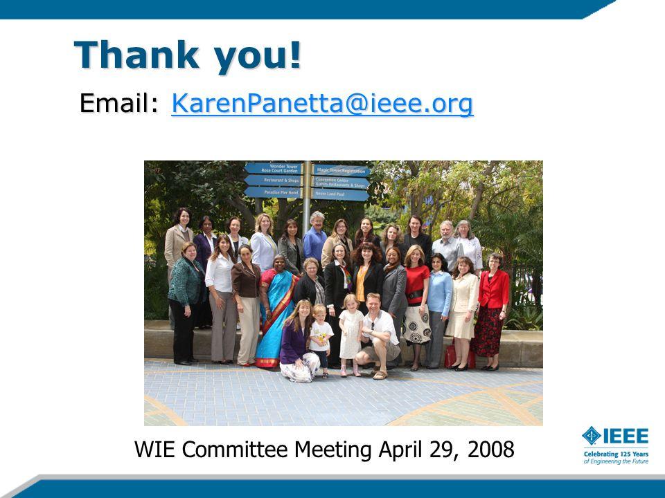 Thank you! Email: KarenPanetta@ieee.org KarenPanetta@ieee.org WIE Committee Meeting April 29, 2008