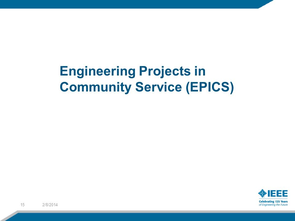 2/8/201415 Engineering Projects in Community Service (EPICS)