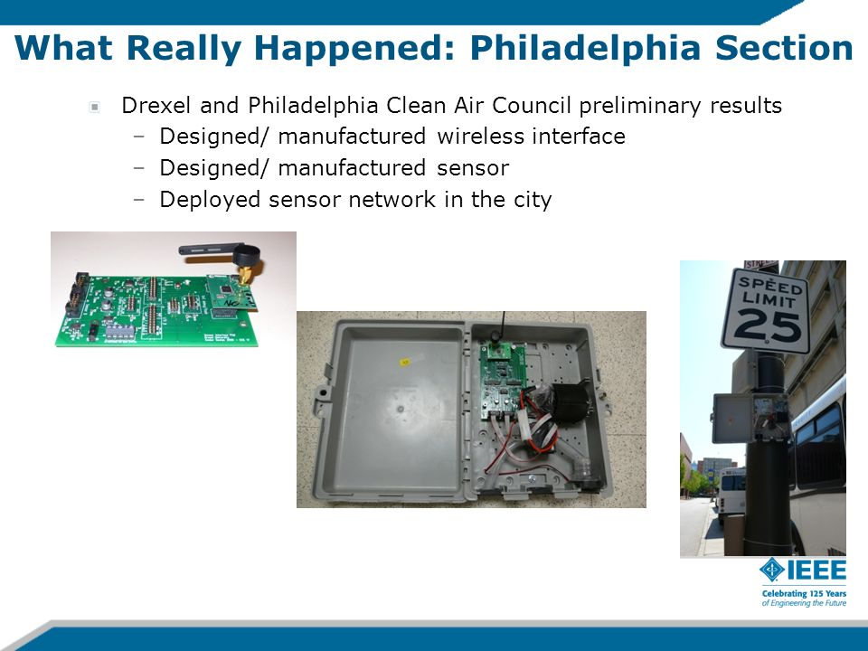 Drexel and Philadelphia Clean Air Council preliminary results –Designed/ manufactured wireless interface –Designed/ manufactured sensor –Deployed sensor network in the city