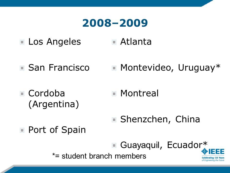 2008–2009 Los Angeles San Francisco Cordoba (Argentina) Port of Spain Atlanta Montevideo, Uruguay* Montreal Shenzchen, China Guayaquil, Ecuador* *= student branch members