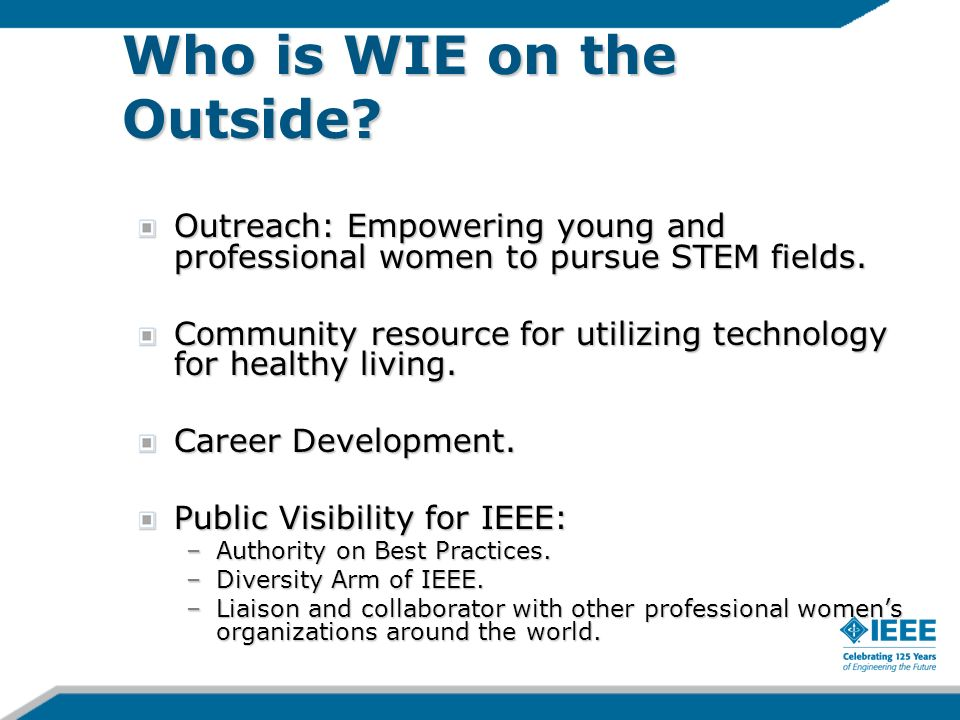 Who is WIE on the Outside. Outreach: Empowering young and professional women to pursue STEM fields.