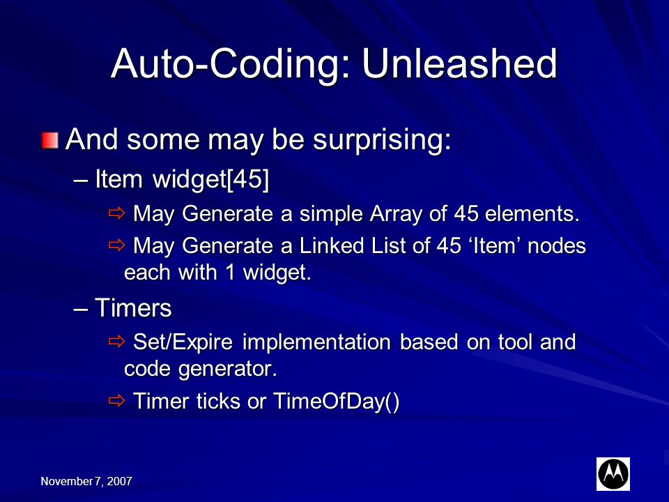 November 7, 2007 Auto-Coding: Unleashed And some may be surprising: –Item widget[45] May Generate a simple Array of 45 elements.