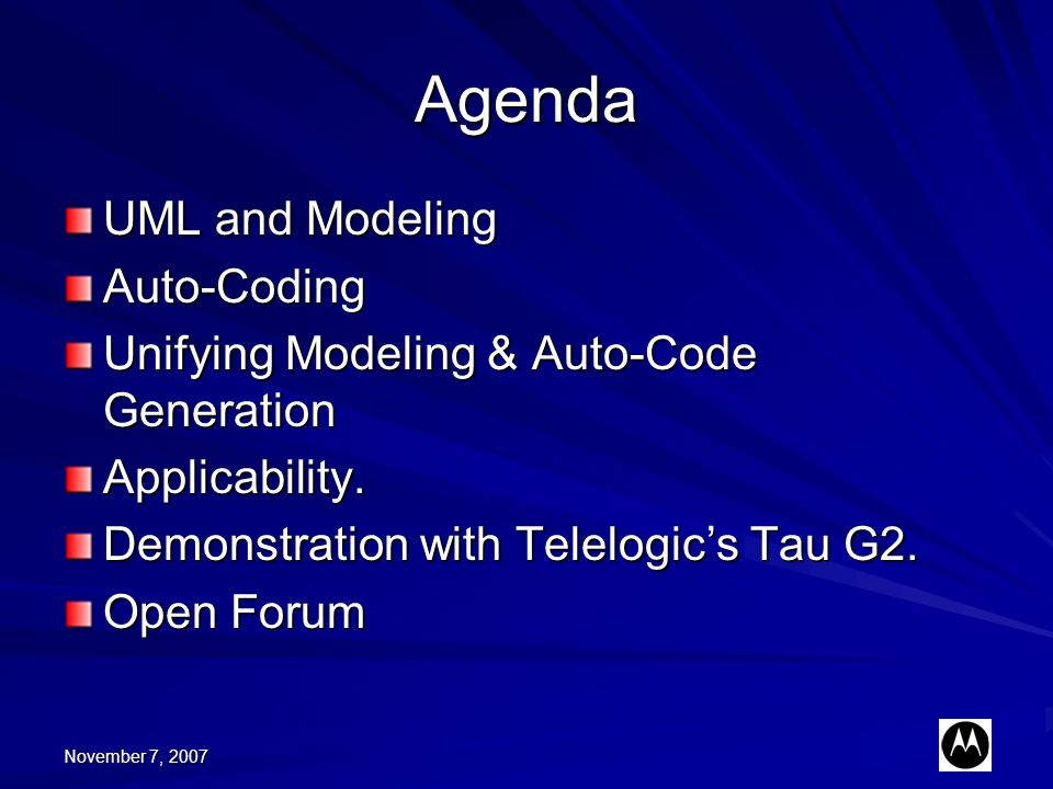 Agenda UML and Modeling Auto-Coding Unifying Modeling & Auto-Code Generation Applicability. Demonstration with Telelogics Tau G2. Open Forum