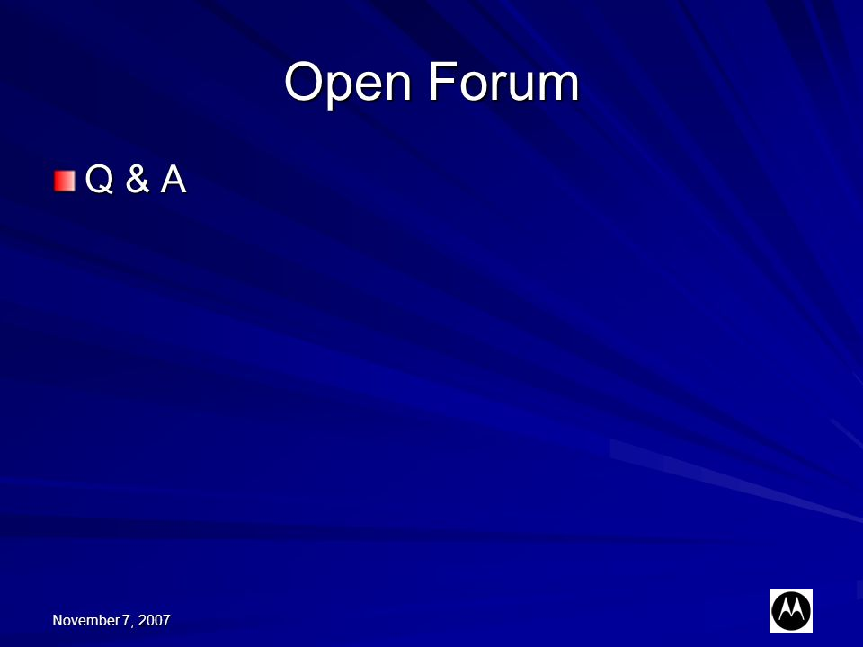 November 7, 2007 Open Forum Q & A