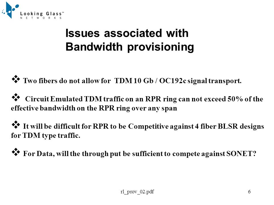 rl_prov_02.pdf6 Two fibers do not allow for TDM 10 Gb / OC192c signal transport. Circuit Emulated TDM traffic on an RPR ring can not exceed 50% of the