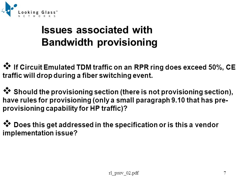 rl_prov_02.pdf7 Issues associated with Bandwidth provisioning If Circuit Emulated TDM traffic on an RPR ring does exceed 50%, CE traffic will drop during a fiber switching event.