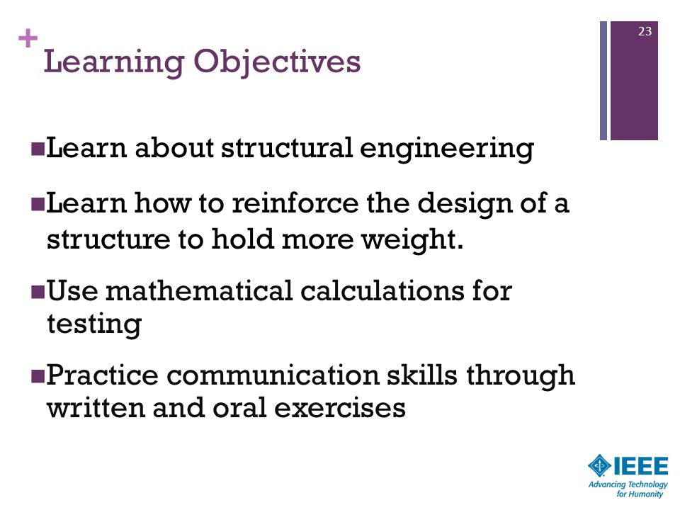 + Learning Objectives Learn about structural engineering Learn how to reinforce the design of a structure to hold more weight. Use mathematical calcul
