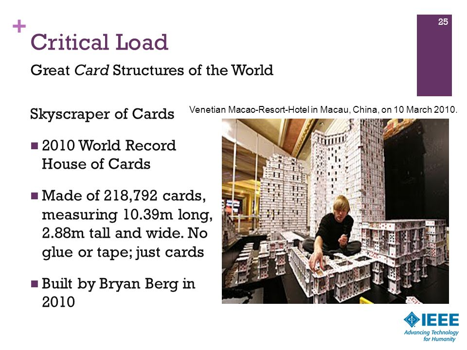 + Skyscraper of Cards 2010 World Record House of Cards Made of 218,792 cards, measuring 10.39m long, 2.88m tall and wide. No glue or tape; just cards