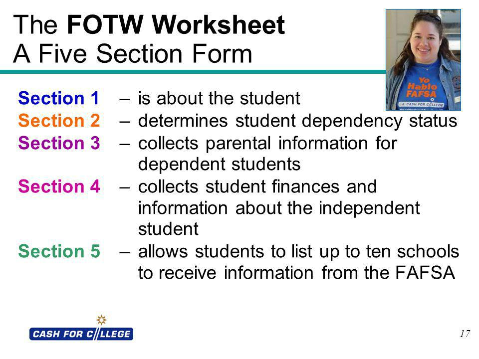 17 The FOTW Worksheet A Five Section Form Section 1–is about the student Section 2–determines student dependency status Section 3–collects parental in