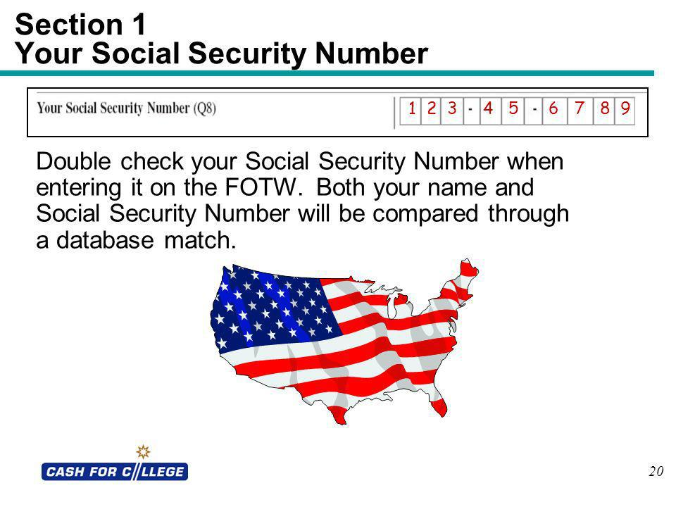 20 Section 1 Your Social Security Number Double check your Social Security Number when entering it on the FOTW. Both your name and Social Security Num
