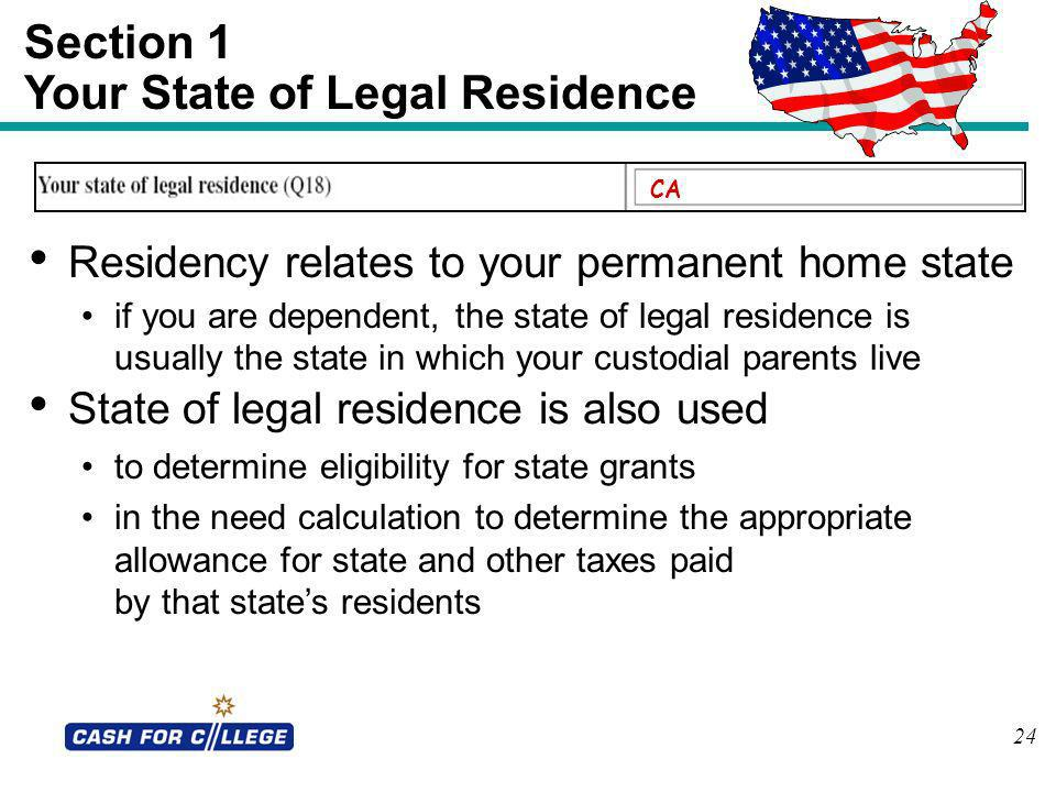 24 Section 1 Your State of Legal Residence Residency relates to your permanent home state if you are dependent, the state of legal residence is usuall