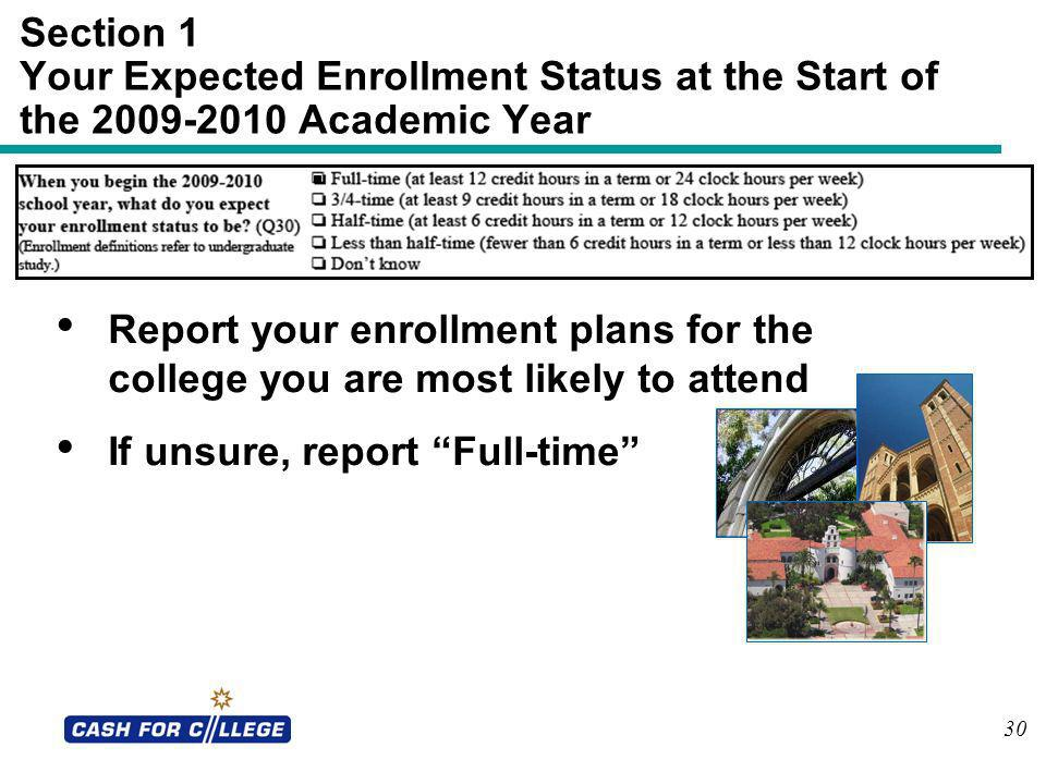 30 Section 1 Your Expected Enrollment Status at the Start of the 2009-2010 Academic Year Report your enrollment plans for the college you are most lik