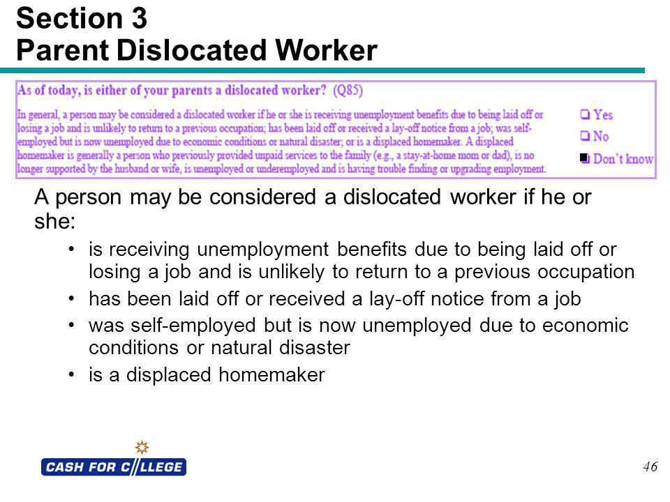 46 Section 3 Parent Dislocated Worker A person may be considered a dislocated worker if he or she: is receiving unemployment benefits due to being lai
