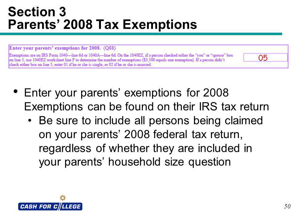 50 Section 3 Parents 2008 Tax Exemptions Enter your parents exemptions for 2008 Exemptions can be found on their IRS tax return Be sure to include all