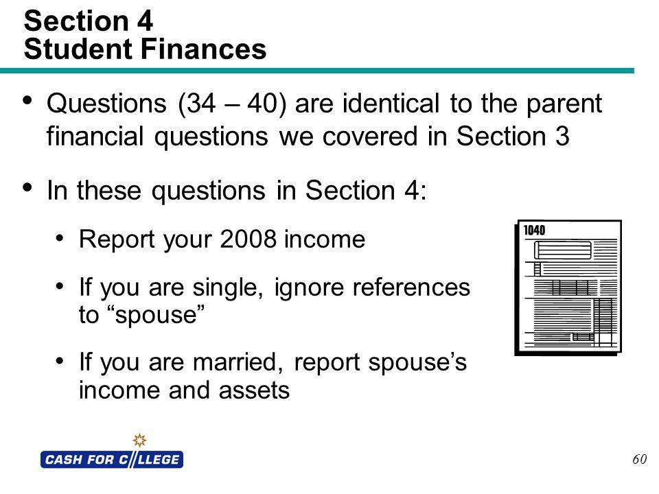 60 Section 4 Student Finances Questions (34 – 40) are identical to the parent financial questions we covered in Section 3 In these questions in Sectio