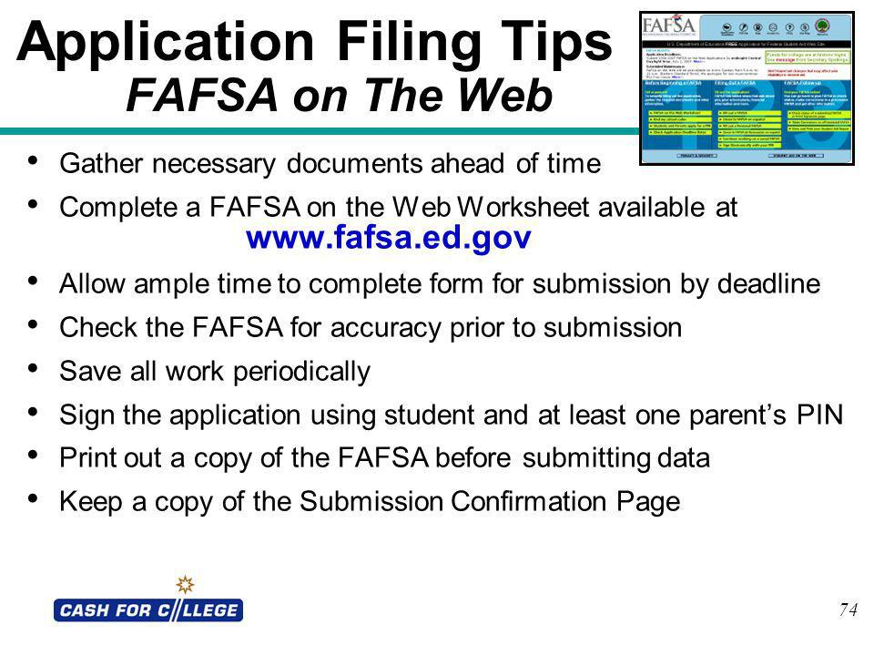 74 Application Filing Tips FAFSA on The Web Gather necessary documents ahead of time Complete a FAFSA on the Web Worksheet available at www.fafsa.ed.g