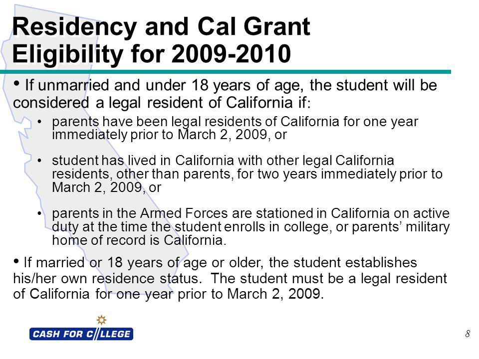 8 parents have been legal residents of California for one year immediately prior to March 2, 2009, or student has lived in California with other legal