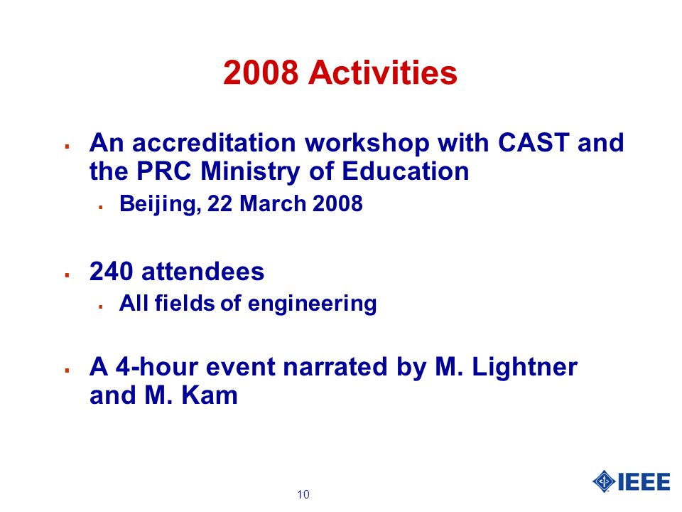 10 2008 Activities An accreditation workshop with CAST and the PRC Ministry of Education Beijing, 22 March 2008 240 attendees All fields of engineerin