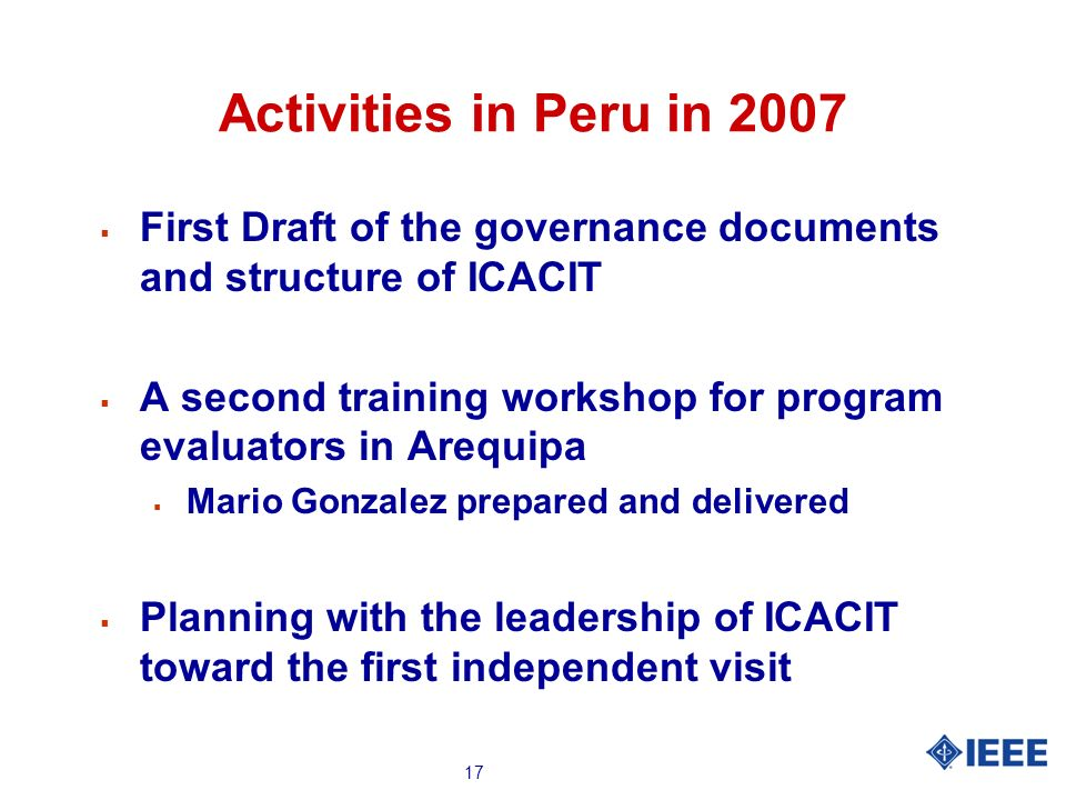 17 Activities in Peru in 2007 First Draft of the governance documents and structure of ICACIT A second training workshop for program evaluators in Are