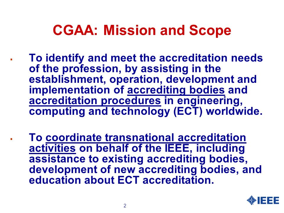 2 CGAA: Mission and Scope To identify and meet the accreditation needs of the profession, by assisting in the establishment, operation, development an