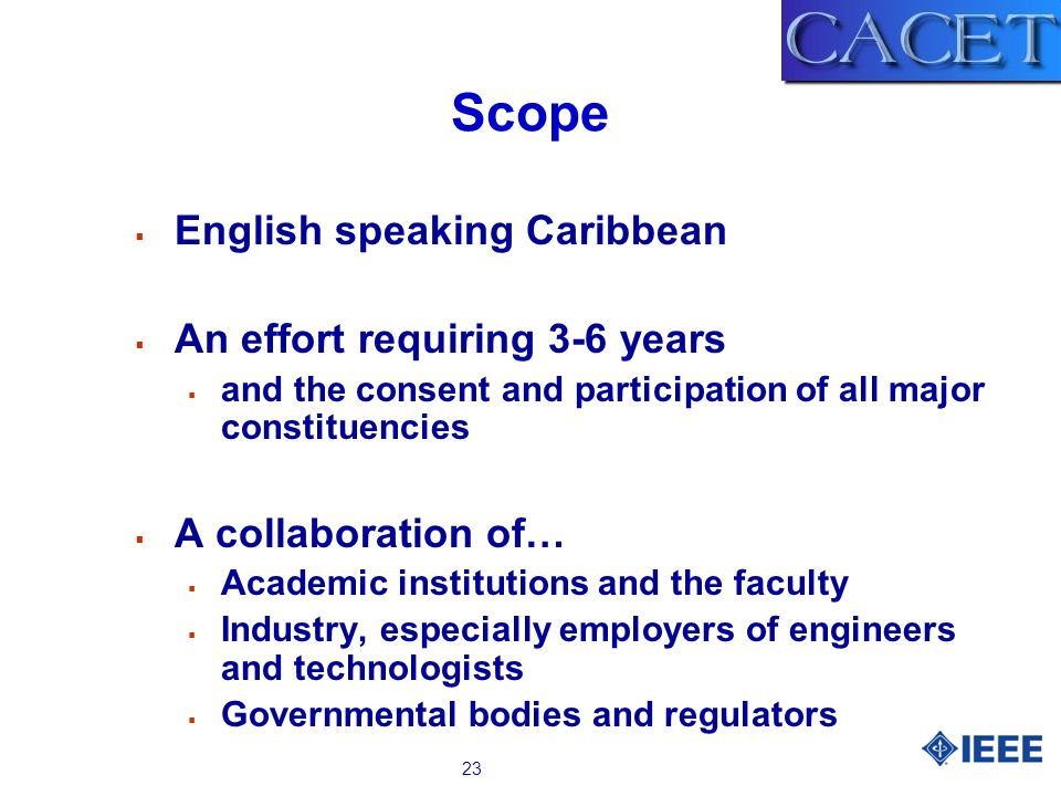 23 Scope English speaking Caribbean An effort requiring 3-6 years and the consent and participation of all major constituencies A collaboration of… Ac