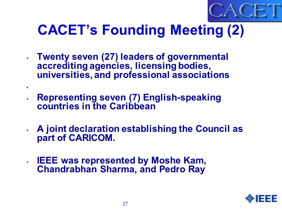 27 CACETs Founding Meeting (2) Twenty seven (27) leaders of governmental accrediting agencies, licensing bodies, universities, and professional associ