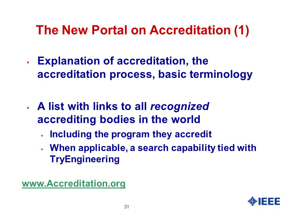 31 The New Portal on Accreditation (1) Explanation of accreditation, the accreditation process, basic terminology A list with links to all recognized