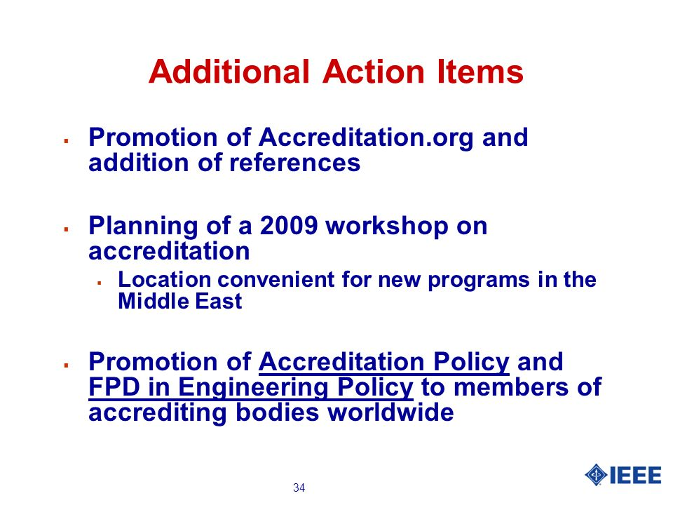 34 Additional Action Items Promotion of Accreditation.org and addition of references Planning of a 2009 workshop on accreditation Location convenient