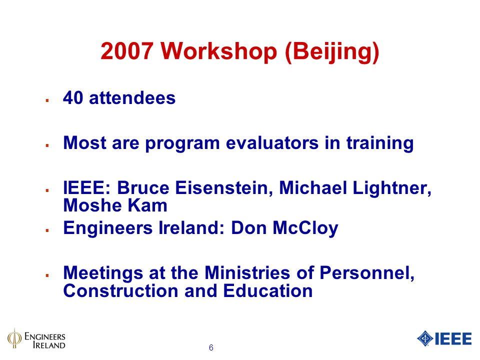 Workshop (Beijing) 40 attendees Most are program evaluators in training IEEE: Bruce Eisenstein, Michael Lightner, Moshe Kam Engineers Ireland: Don McCloy Meetings at the Ministries of Personnel, Construction and Education