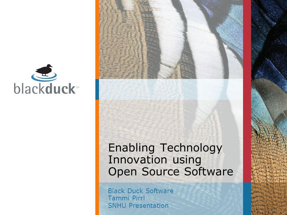 Enabling Technology Innovation using Open Source Software Black Duck Software Tammi Pirri SNHU Presentation