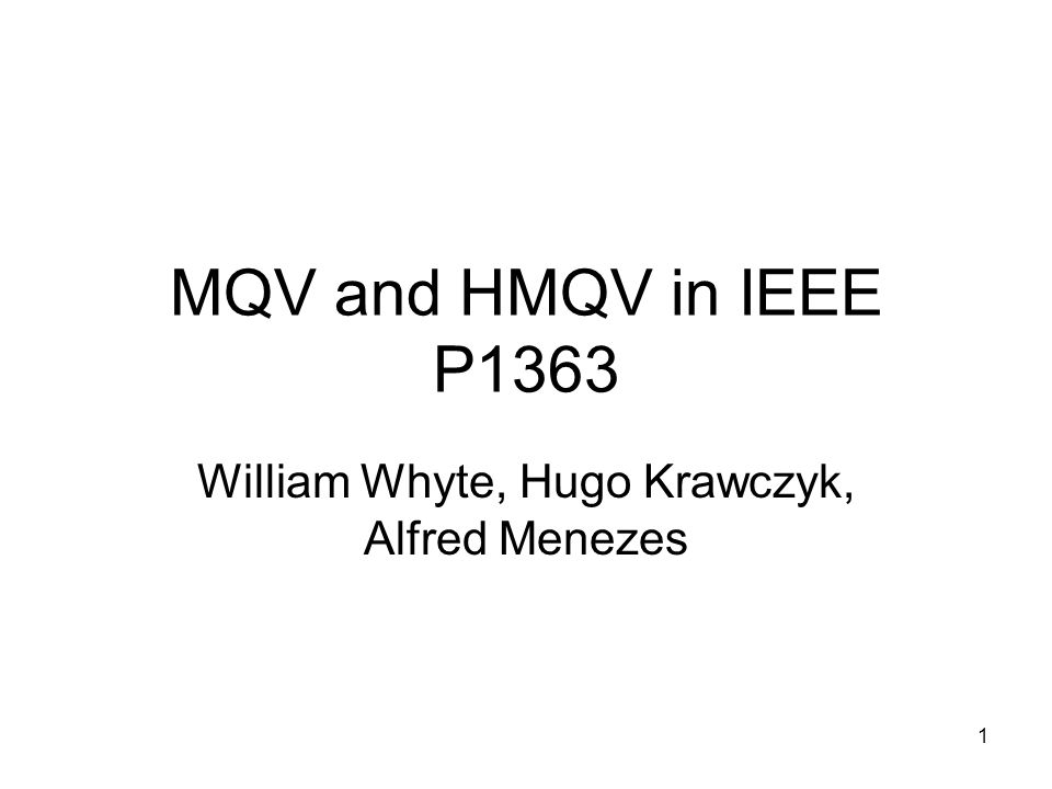 1 MQV and HMQV in IEEE P1363 William Whyte, Hugo Krawczyk, Alfred Menezes